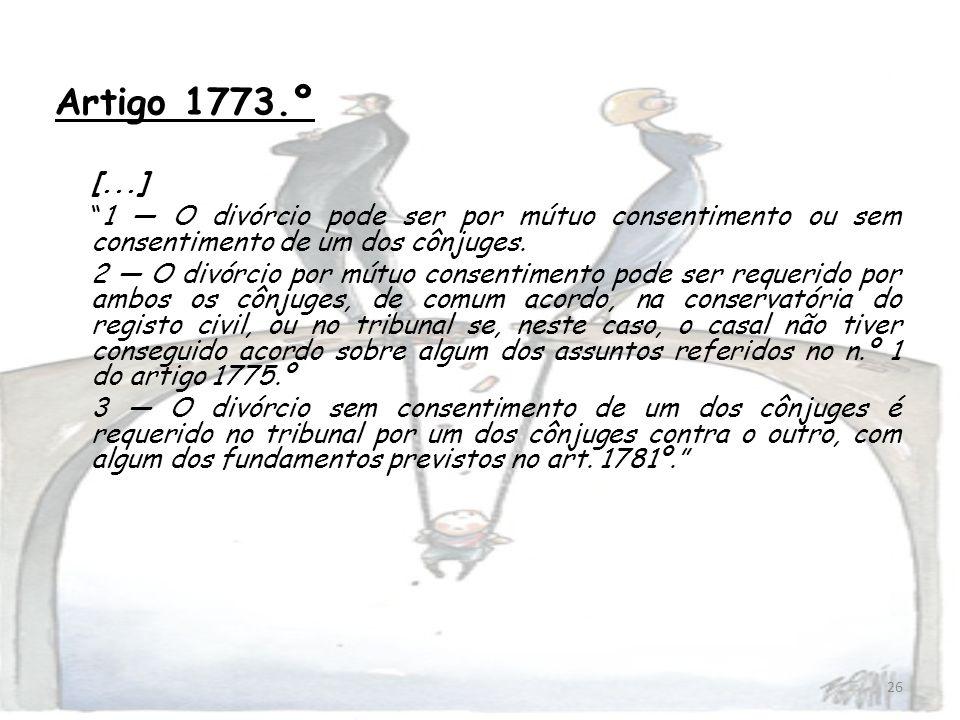 Artigo 1773.º [...] 1 — O divórcio pode ser por mútuo consentimento ou sem consentimento de um dos cônjuges.